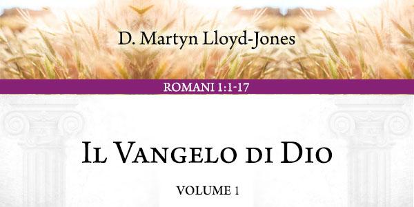 Il Vangelo di Dio Volume 1 - Romani 1:1-17 di Martyn Lloyd-Jones