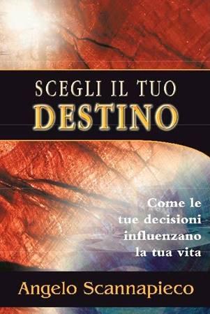 Scegli il tuo destino - Come le tue decisioni influenzano la tua vita (Brossura)