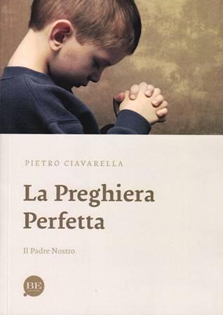 La preghiera perfetta - Il Padre Nostro (Brossura)