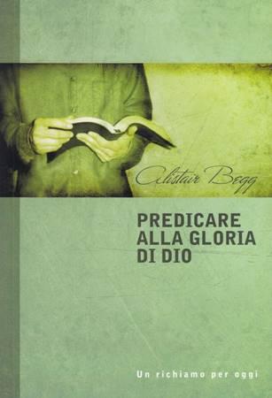 Predicare alla gloria di Dio - Un richiamo per oggi (Brossura)