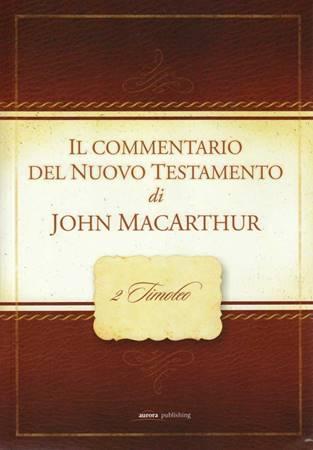 2 Timoteo - Commentario di John MacArthur (Brossura)