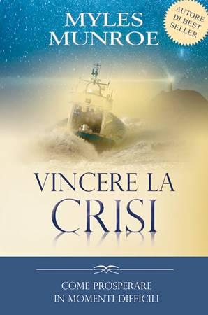 Vincere la crisi - Come prosperare in momenti difficili (Brossura)