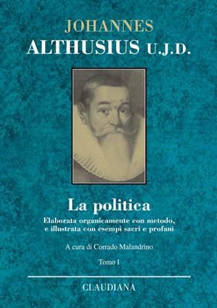 La politica - Elaborata organicamente con metodo, e illustrata con esempi sacri e profani (Copertina rigida)