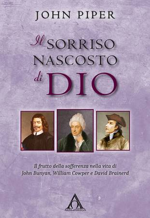 Il sorriso nascosto di Dio - Il frutto della sofferenza nella vita di John Bunyan, William Cowper e David Brainerd (Brossura)
