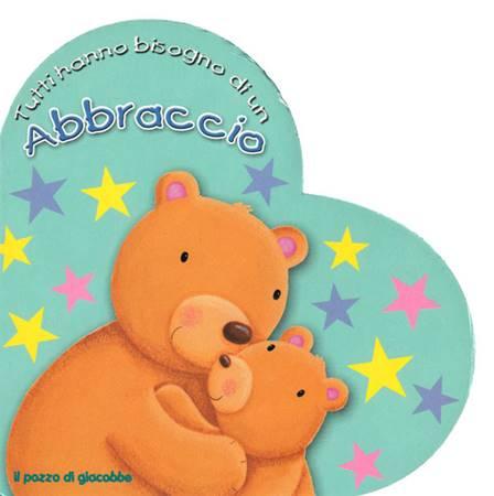 Tutti hanno bisogno di un abbraccio - Libro illustrato a forma di cuore (Copertina rigida)