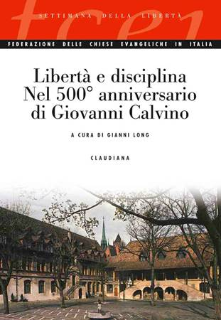 Libertà e disciplina nel 500° anniversario di Giovanni Calvino (Brossura)