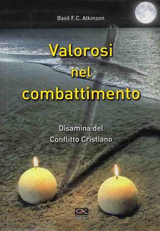 Valorosi nel combattimento - Disamina del conflitto cristiano (Brossura)
