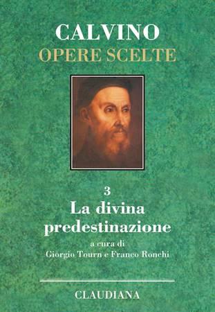 La divina predestinazione - Calvino Opere Scelte vol 3 (Copertina rigida)