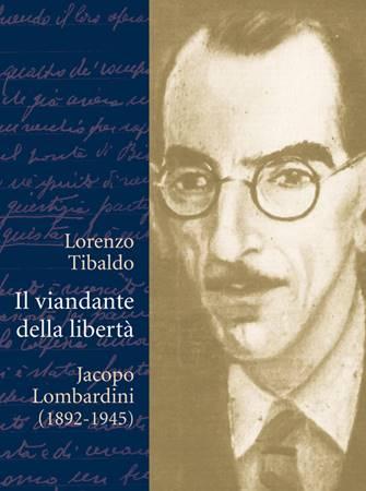 Il viandante della libertà - Jacopo Lombardini (1892 - 1945) (Brossura)