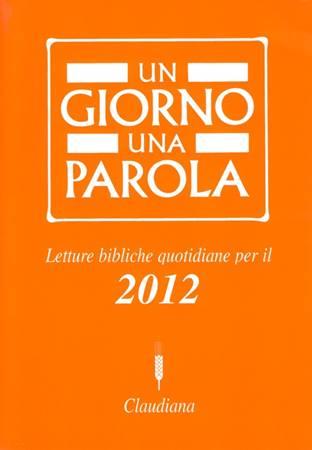 Un giorno una parola 2012 - Letture bibliche quotidiane (Brossura)