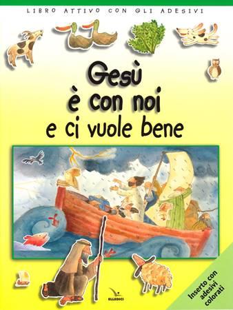 Gesù è con noi e ci vuole bene - Libro con adesivi colorati (Spillato)