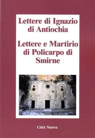 Lettere di Ignazio di Antiochia - Lettere e Martirio di Policarpo di Smirne (Brossura)