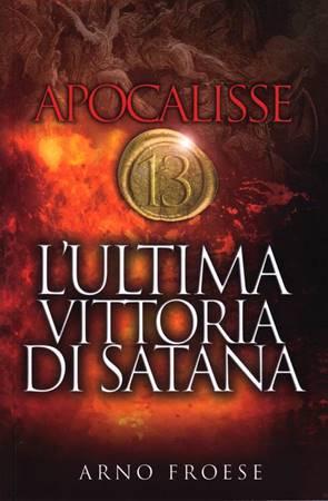 Apocalisse 13 - L'ultima vittoria di satana (Brossura)