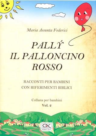 Pally il palloncino rosso - Racconti per bambini con riferimenti biblici Vol 2 (Spillato)