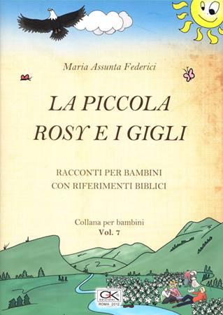 La piccola Rosy e i gigli - Racconti per bambini con riferimenti biblici - Volume 7 (Spillato)