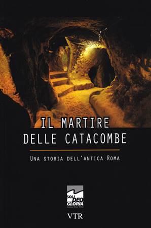 Il martire delle catacombe - Una storia dell'antica Roma