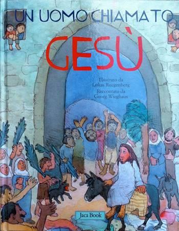 Un uomo chiamato Gesù - Libro illustrato basato sul Vangelo di Luca (Copertina rigida)