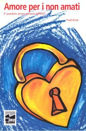 Amore per i non amati - È possibile amare persone difficili