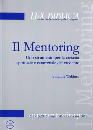 Il Mentoring - Uno strumento per la crescita spirituale e caratteriale del credente Lux Biblica - n° 45 (Brossura)