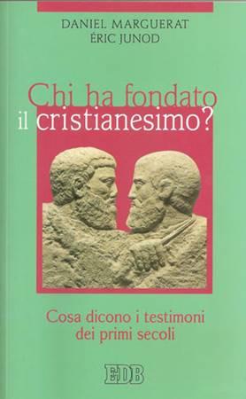 Chi ha fondato il cristianesimo? - Cosa dicono i testimoni dei primi secoli