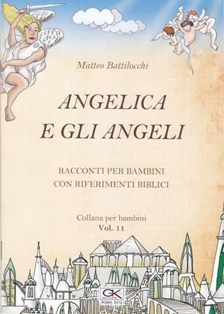 Angelica e gli angeli - Racconto per bambini con riferimenti biblici - Volume 11 (Spillato)