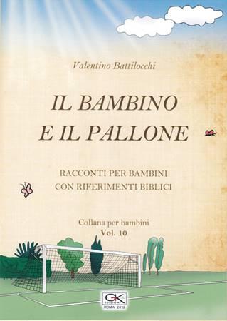 Il bambino e il pallone - Racconto per bambini con riferimenti biblici - Volume 10 (Spillato)