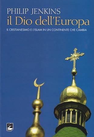 Il Dio dell'Europa - Il cristianesimo e l'islam in un continente che cambia (Brossura)