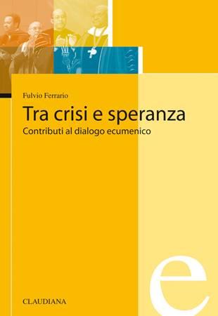 Tra crisi e speranza - Contributi al dialogo ecumenico