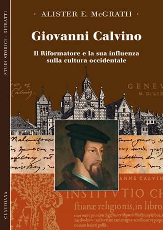 Giovanni Calvino - Il Riformatore e la sua influenza sulla cultura occidentale (Brossura)