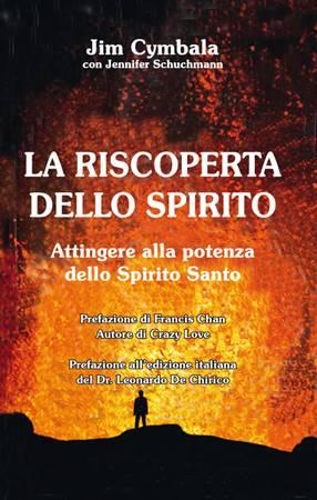 La riscoperta dello Spirito - Attingere alla potenza dello Spirito Santo (Brossura)