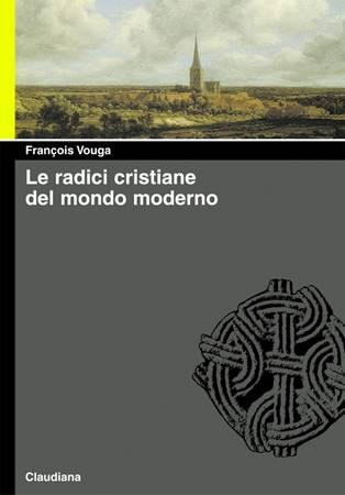 Le radici cristiane del mondo moderno (Brossura)