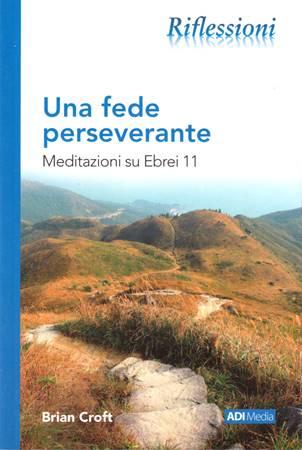 Una fede perseverante. Meditazioni su Ebrei 11 (Brossura)