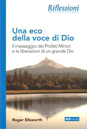 Una eco della voce di Dio. Il messaggio dei Profeti Minori e le liberazioni di un grande Dio (Brossura)
