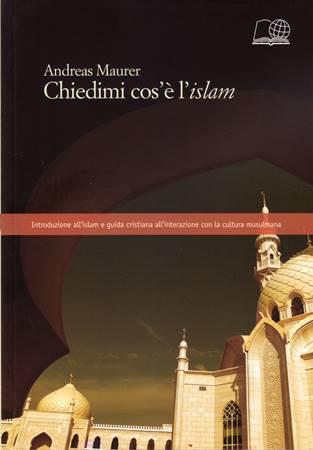 Chiedimi cos'è l'islam. Introduzione all'islam e guida cristiana all'interazione con la cultura musulmana (Brossura)