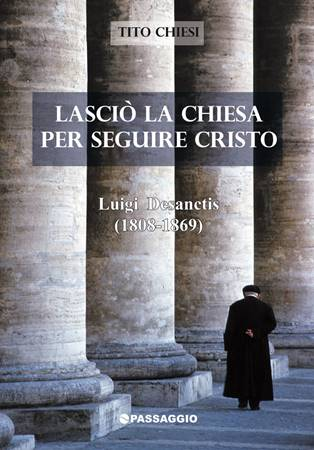 Lasciò la chiesa per seguire Cristo - Luigi Desanctis (1808-1869) (Brossura)