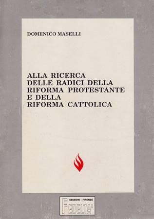 Alla ricerca delle radici della riforma protestante e della riforma cattolica