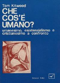 Che cos'è umano? - Umanesimo, esistenzialismo e cristianesimo a confronto (Brossura)