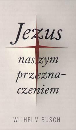 Jezus naszym przeznaczeniem (Brossura)