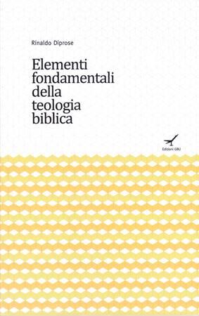 Elementi fondamentali della teologia biblica (Brossura)