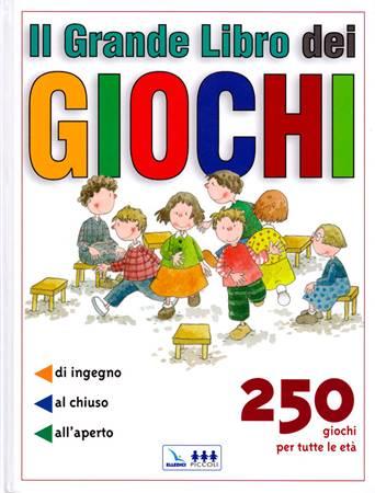 Il grande libro dei giochi - 250 giochi per tutte le età: di ingegno, al chiuso, all'aperto (Brossura)