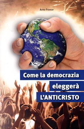 Come la democrazia eleggerà l'Anticristo (Brossura)