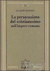 La persecuzione del cristianesimo nell'Impero romano (Brossura)
