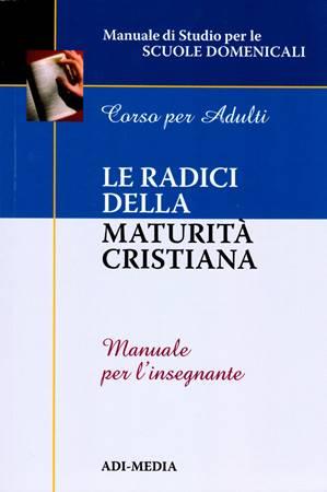 Le radici della maturità cristiana - Manuale per l'insegnante
