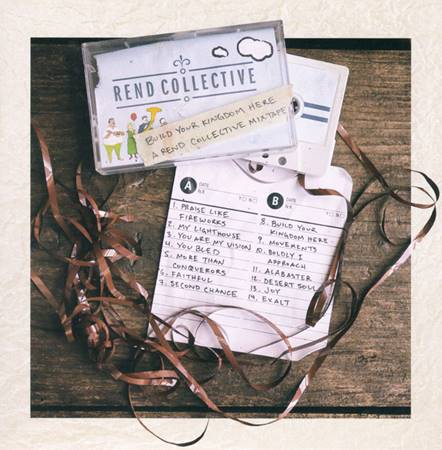 Build your Kingdom here: a Rend Collective Mixtape [CD]