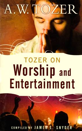 Tozer on worship and entertainment