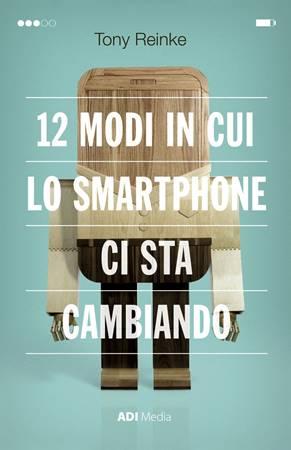 12 modi in cui lo smartphone ci sta cambiando (Brossura)