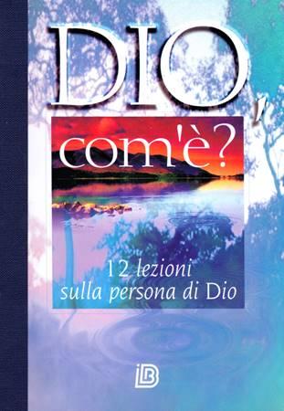 Dio, com'è? - 12 lezioni sulla persona di Dio (Brossura)