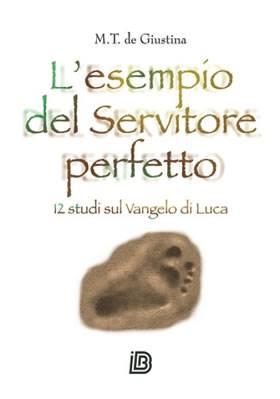 L'esempio del servitore perfetto - 12 studi sul Vangelo di Luca (Brossura)