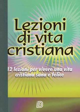 Lezioni di vita cristiana - 12 lezioni per vivere una vita cristiana sana e felice (Brossura)