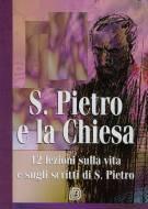 San Pietro e la chiesa - 12 lezioni sulla vita e sugli scritti di S. Pietro (Brossura)